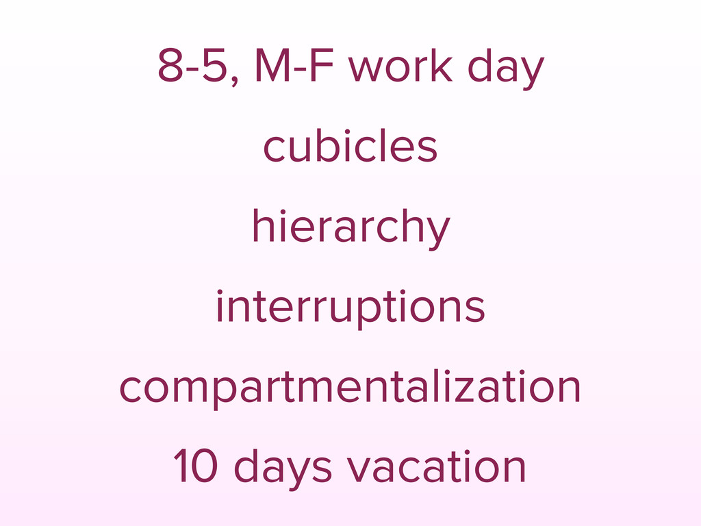 8-5, M-F work day cubicles hierarchy interrupti...