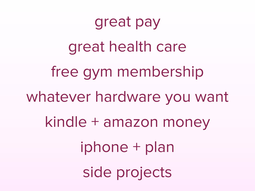 great pay great health care free gym membership...