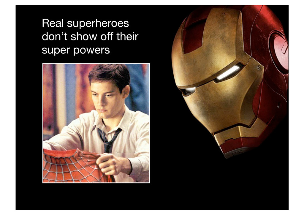 Real superheroes don't show off their super pow...