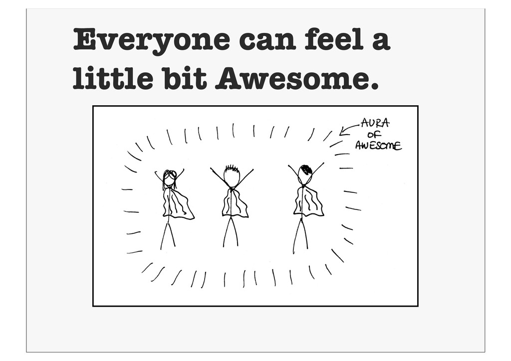 Everyone can feel a little bit Awesome.