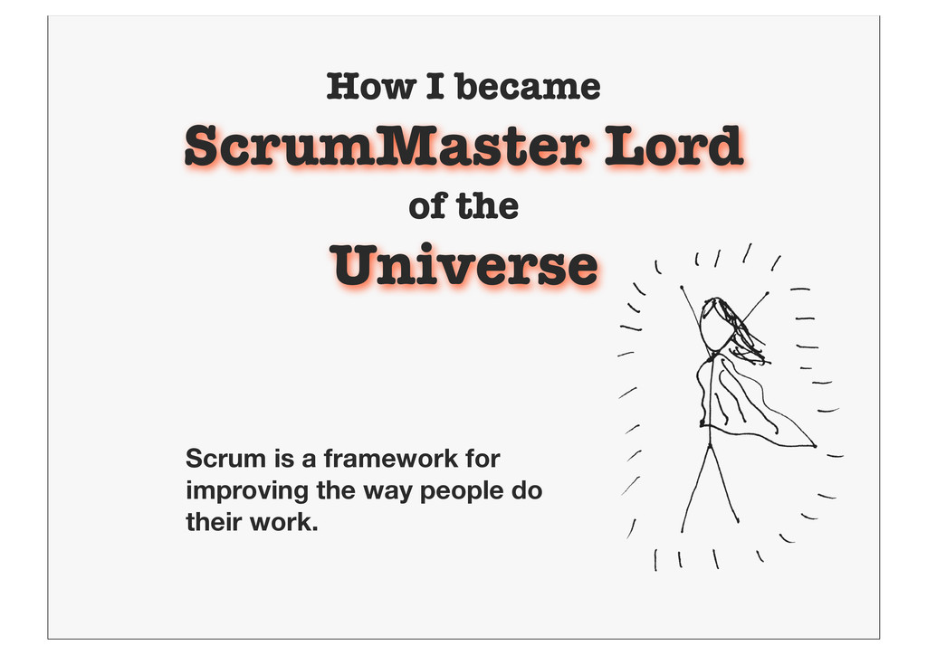 How I became ScrumMaster Lord of the Universe S...