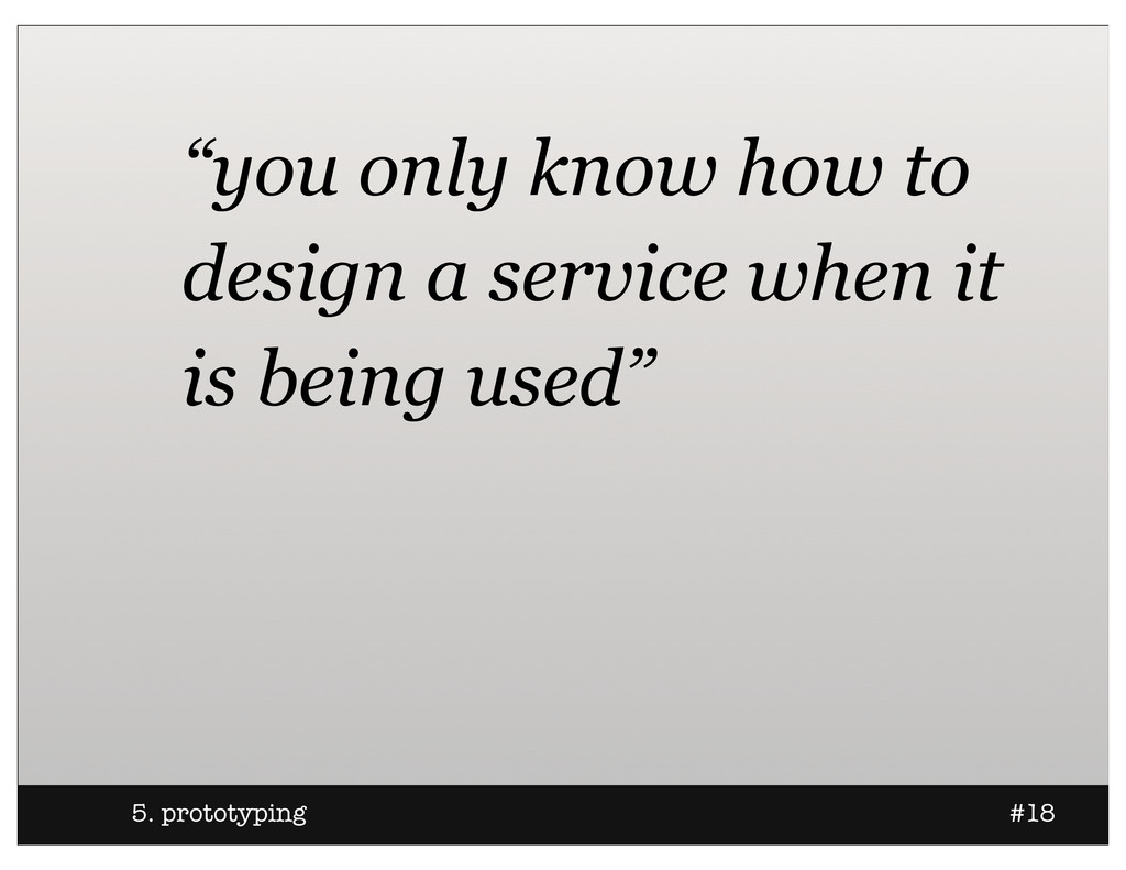 """5. prototyping #18 """"you only know how to design..."""