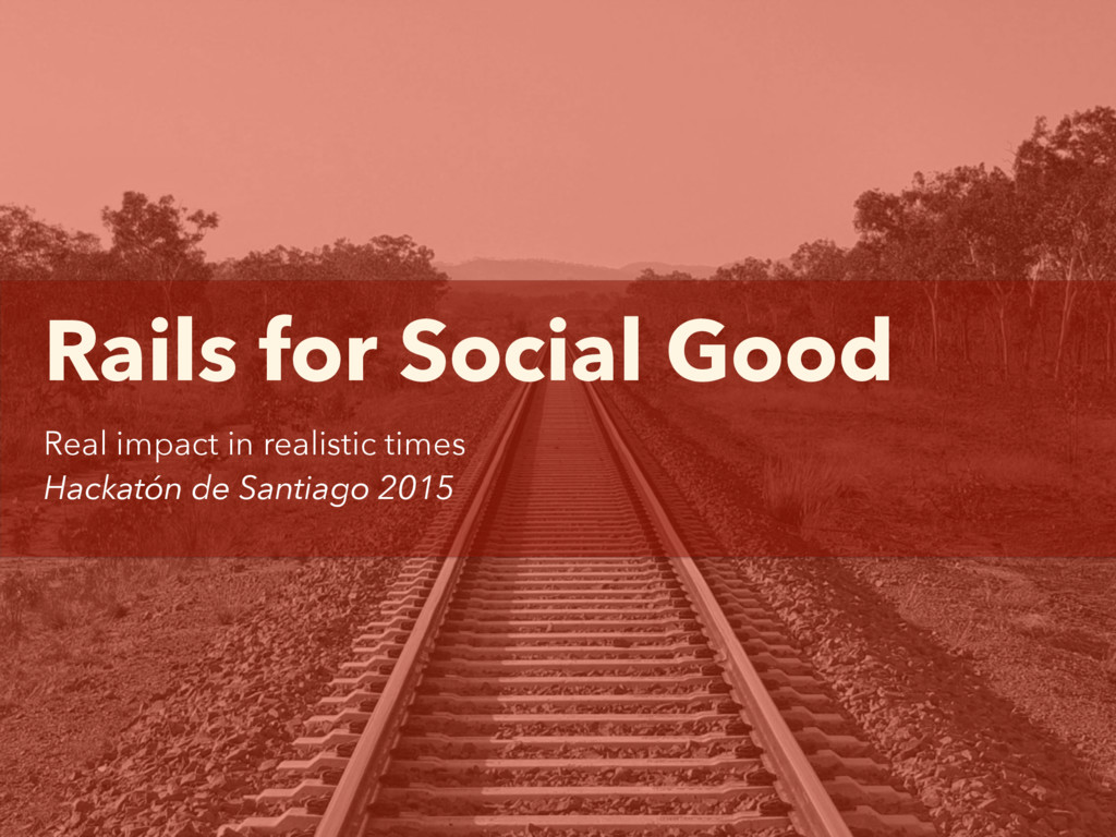 Rails for Social Good Real impact in realistic ...