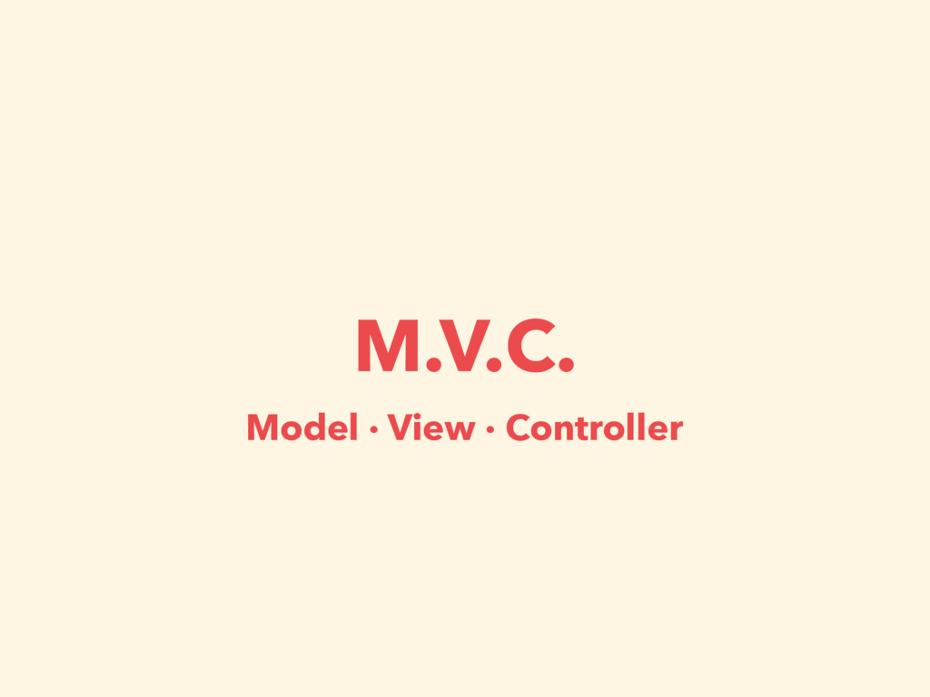 M.V.C. Model · View · Controller