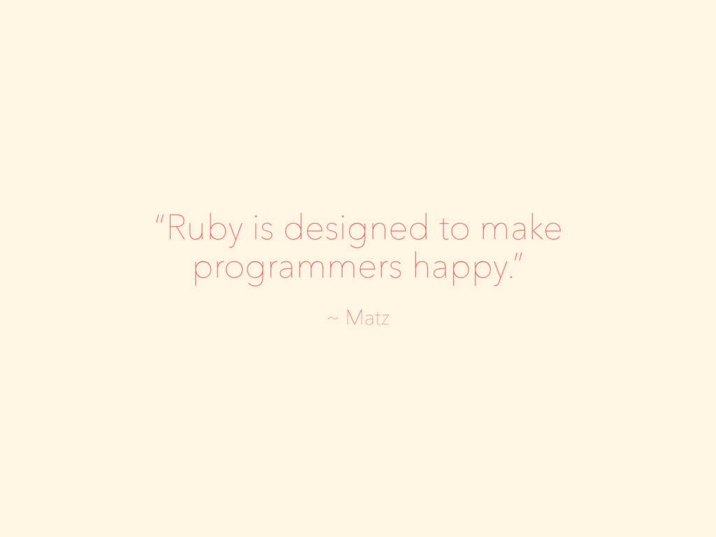 """Ruby is designed to make programmers happy."" ~..."