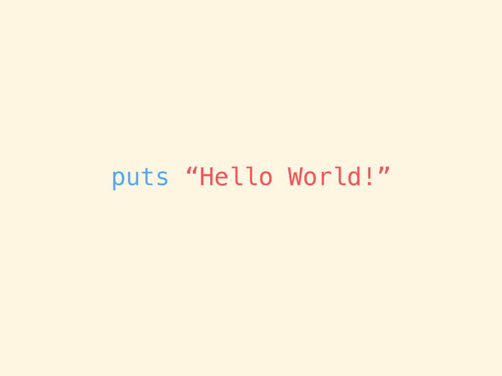 "puts ""Hello World!"""