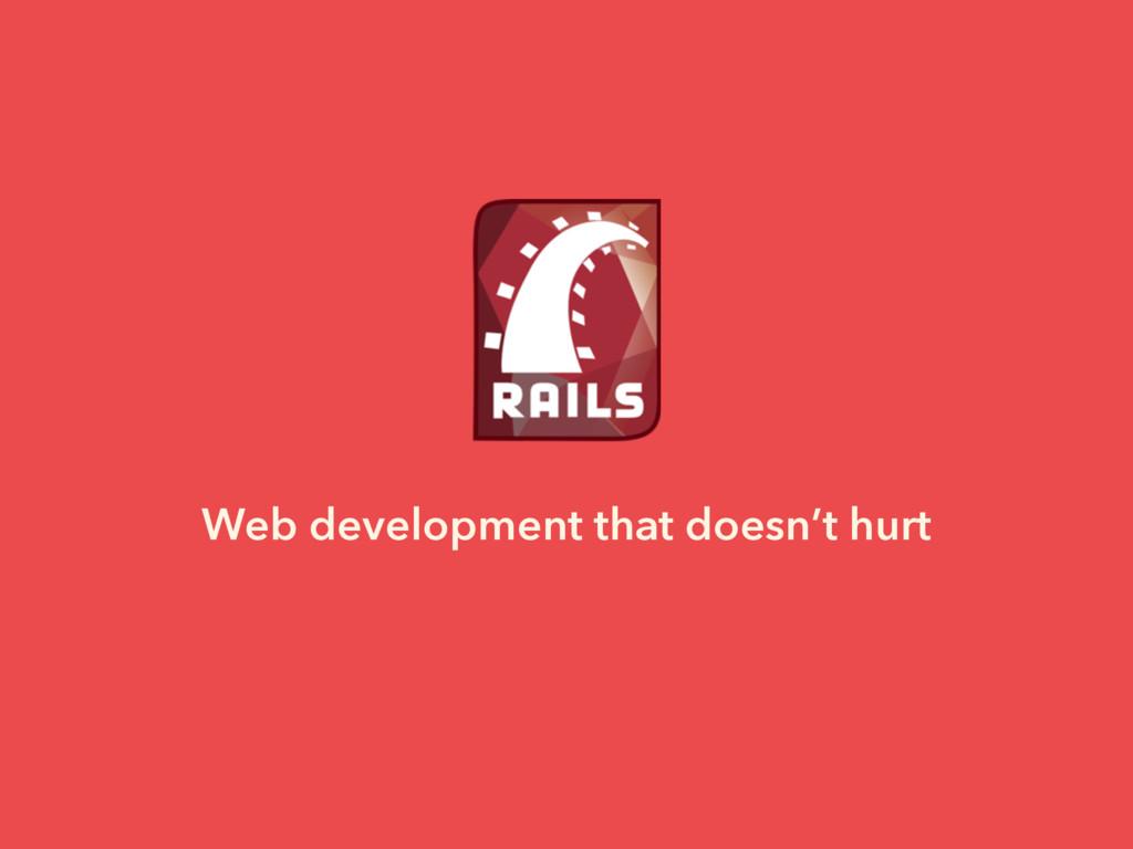 Web development that doesn't hurt