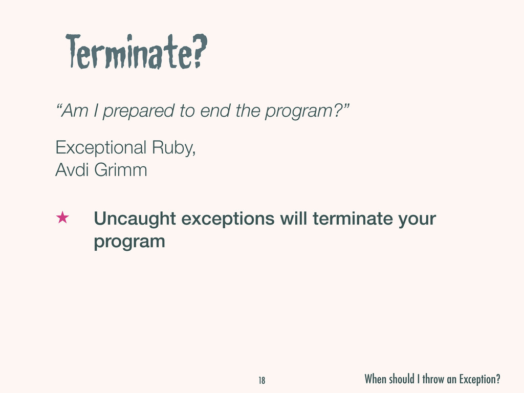 "Terminate? ""Am I prepared to end the program?"" ..."