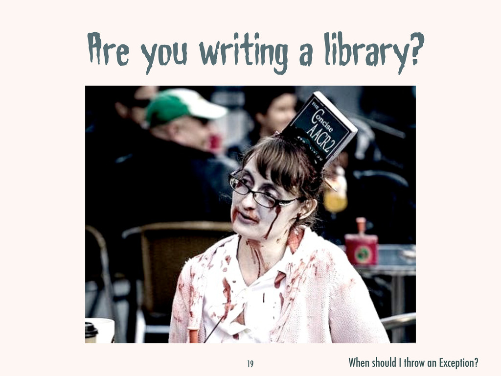 Are you writing a library? 19 When should I thr...