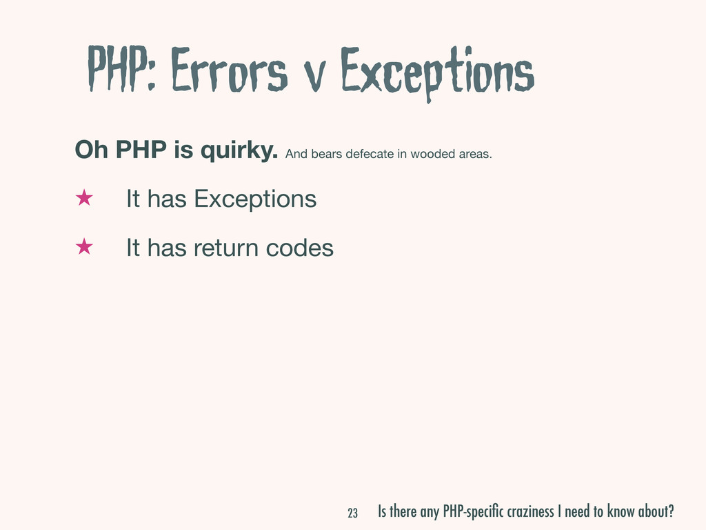 PHP: Errors v Exceptions Oh PHP is quirky. And ...