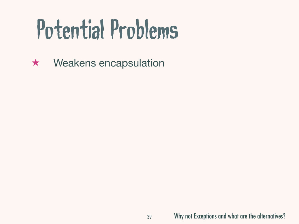 Potential Problems ★ Weakens encapsulation 39 W...