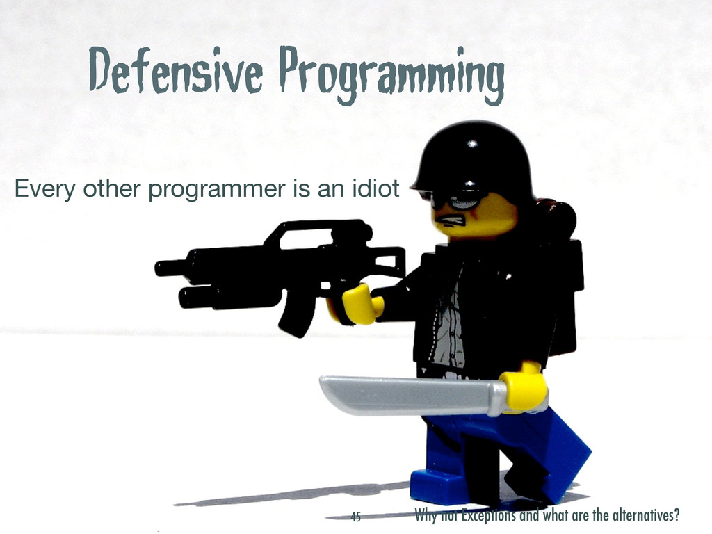 Defensive Programming Every other programmer is...