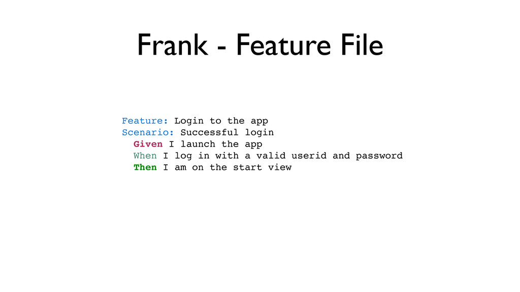 Frank - Feature File Feature: Login to the app ...