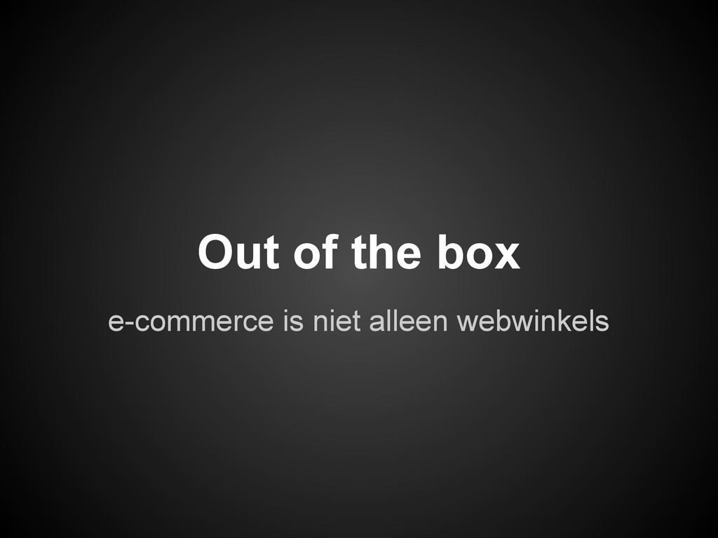 e-commerce is niet alleen webwinkels Out of the...