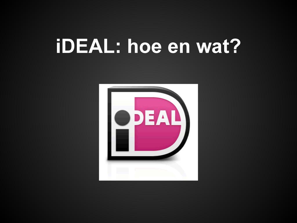 iDEAL: hoe en wat?