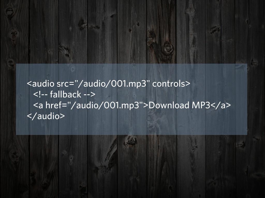 "<audio src=""/audio/001.mp3"" controls> <!-- fall..."