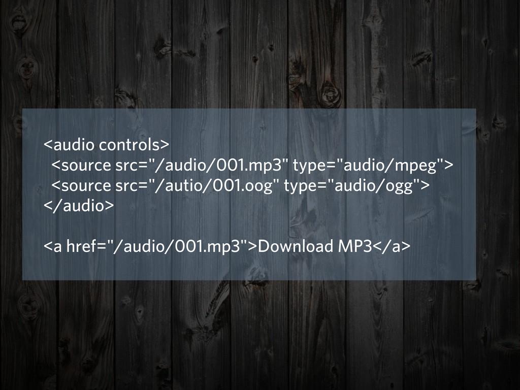 "<audio controls> <source src=""/audio/001.mp3"" t..."
