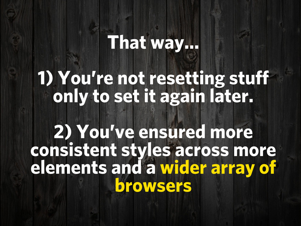 That way... 1) You're not resetting stuff only ...