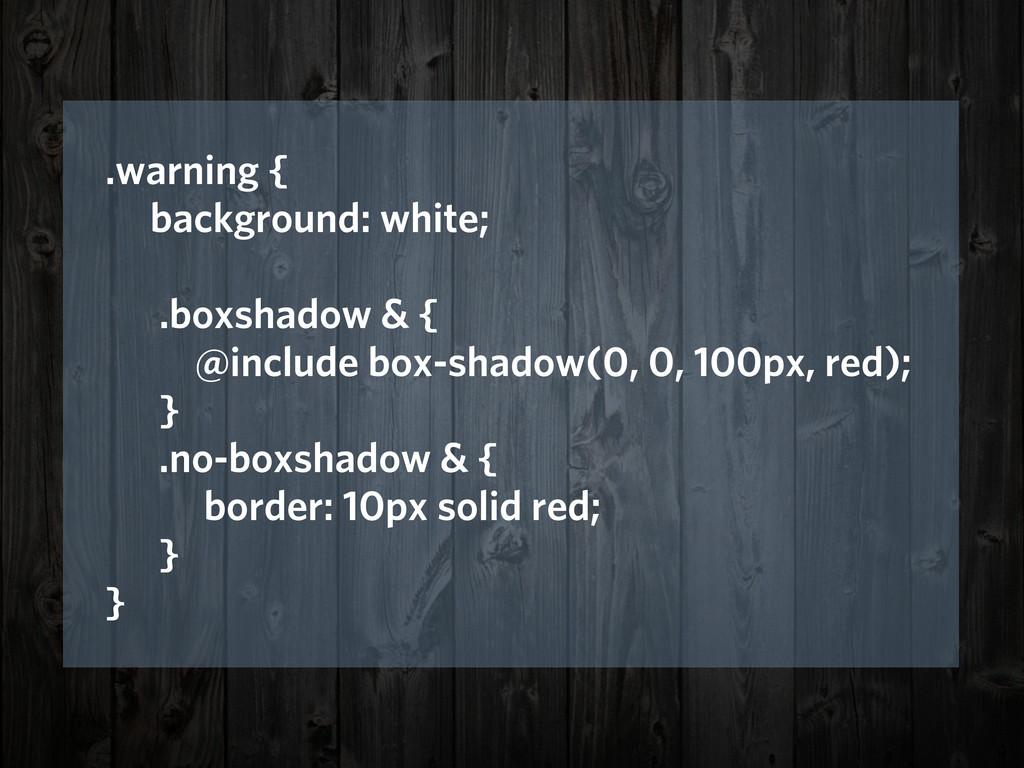 .warning { background: white; .boxshadow & { @i...