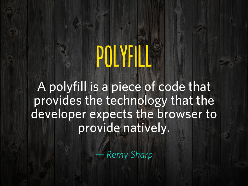 pOFL A polyfill is a piece of code that pro...