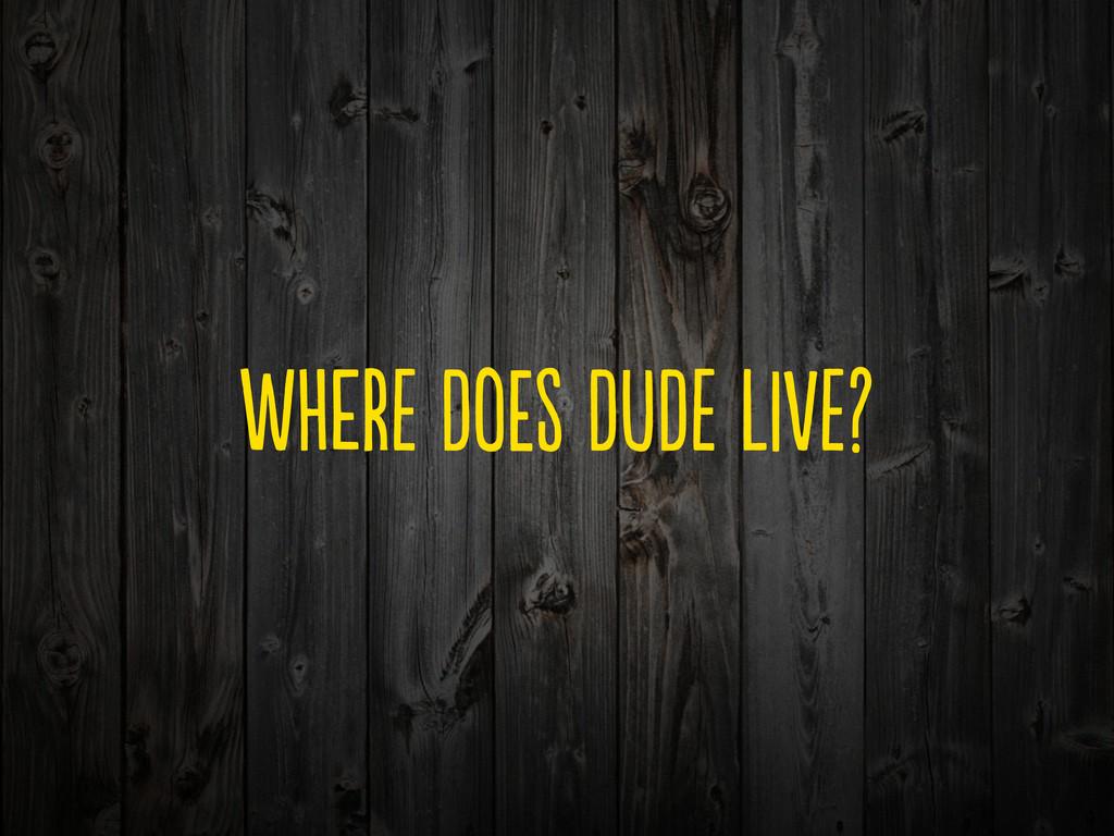 WHeR DoE DuD LV?