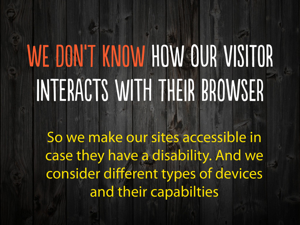 So we make our sites accessible in case they ha...