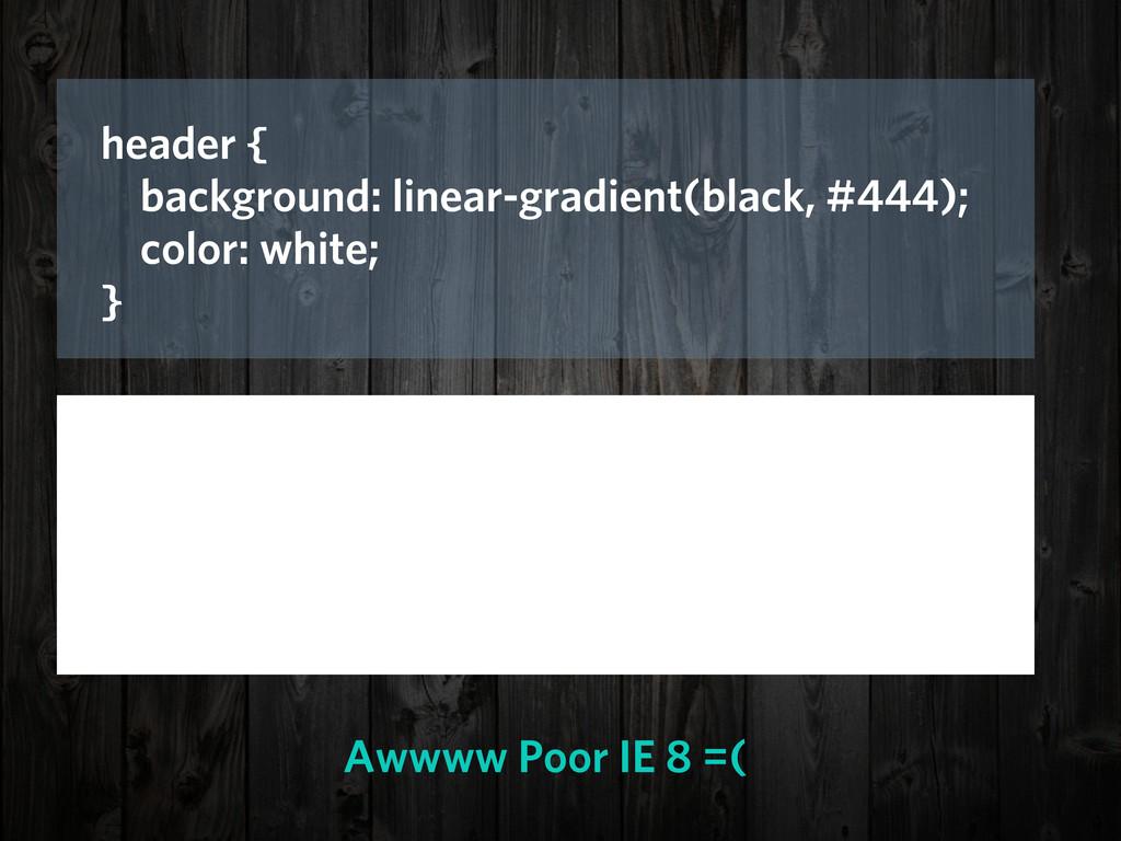 header { background: linear-gradient(black, #44...