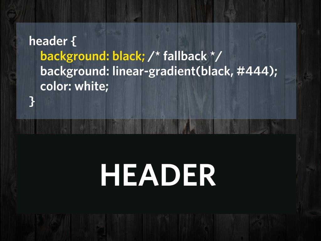 header { background: black; /* fallback */ back...