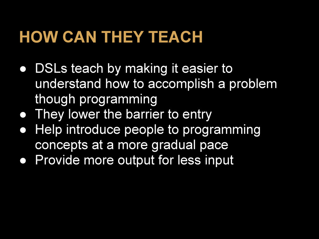 HOW CAN THEY TEACH ● DSLs teach by making it ea...