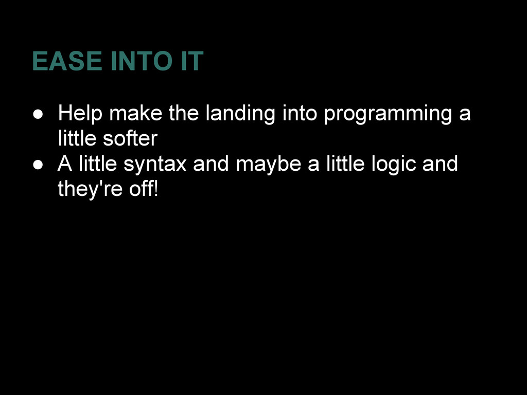 EASE INTO IT ● Help make the landing into progr...