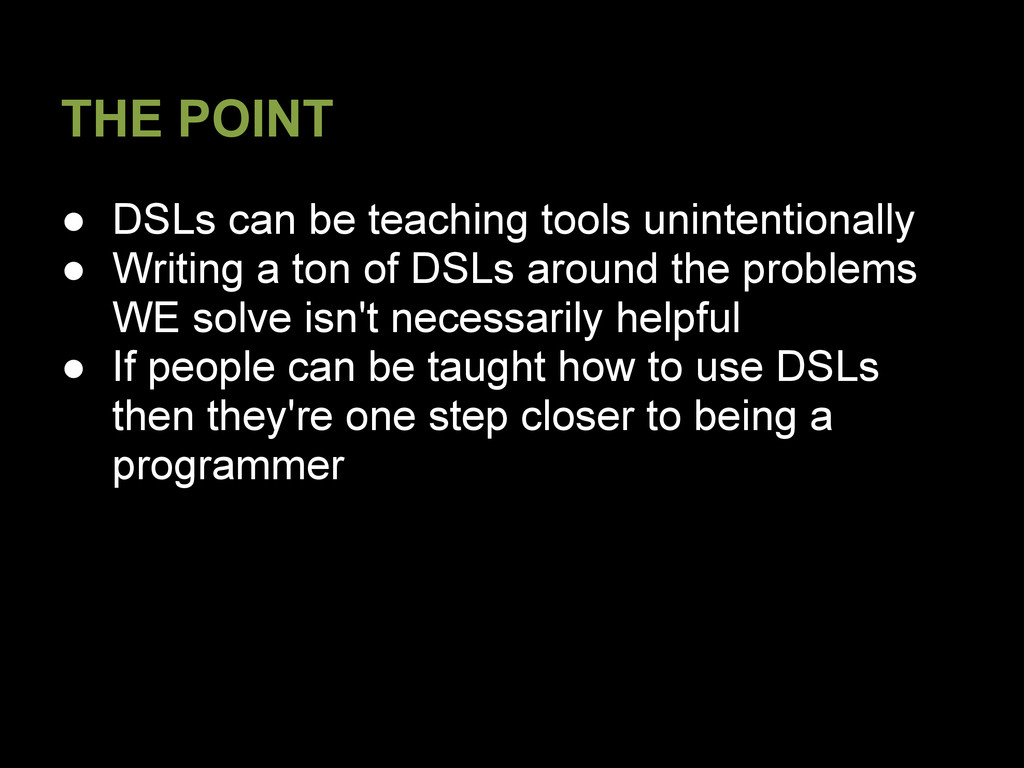 THE POINT ● DSLs can be teaching tools unintent...