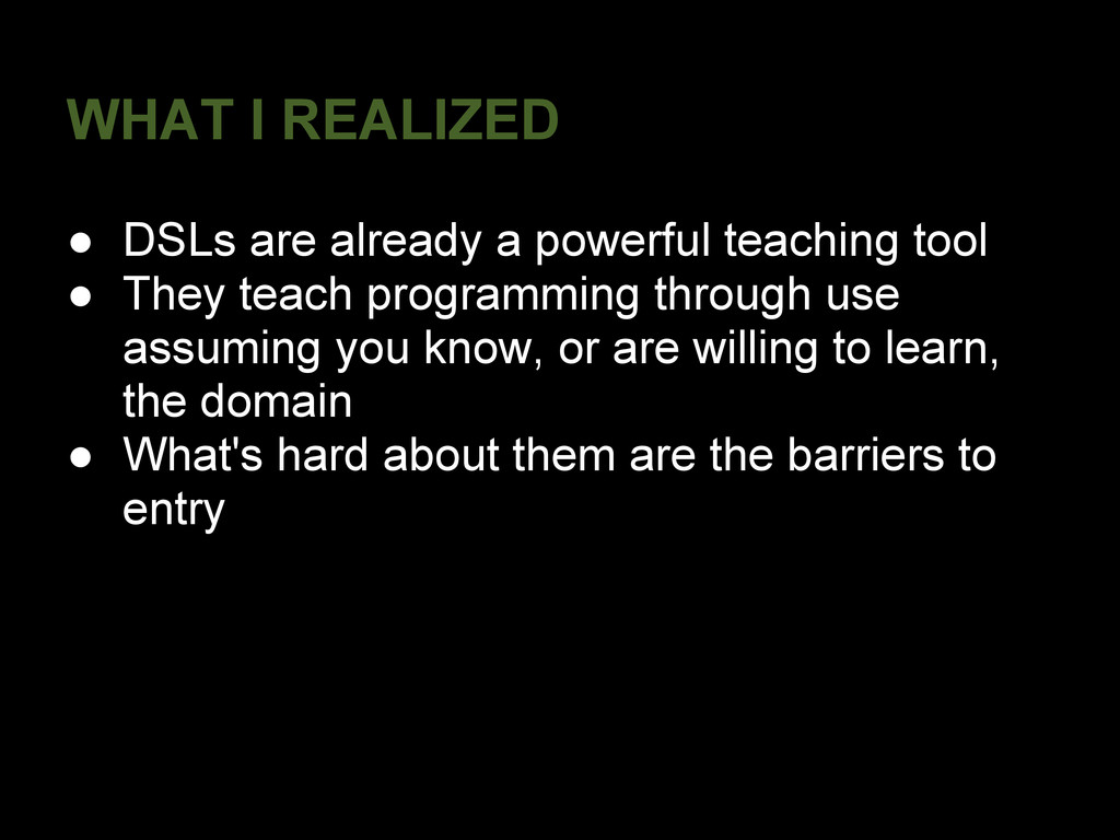 WHAT I REALIZED ● DSLs are already a powerful t...