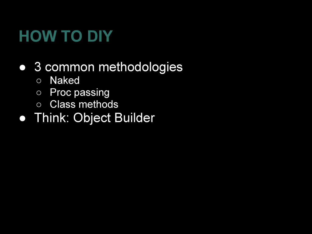 HOW TO DIY ● 3 common methodologies ○ Naked ○ P...
