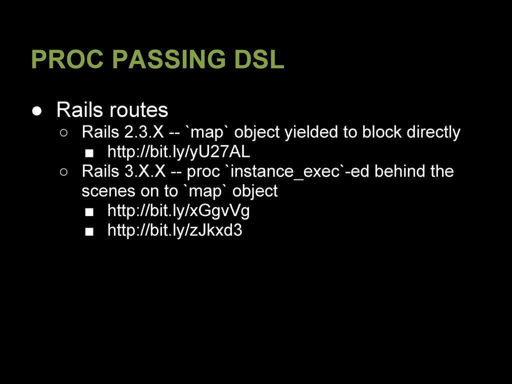 PROC PASSING DSL ● Rails routes ○ Rails 2.3.X -...