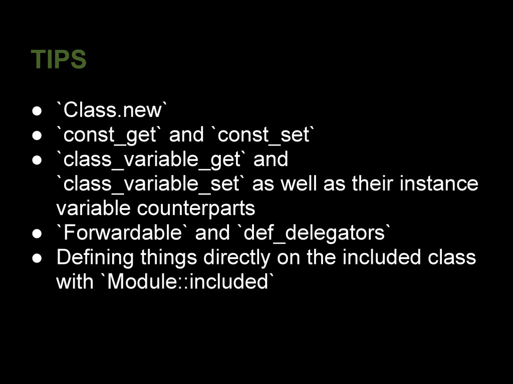 TIPS ● `Class.new` ● `const_get` and `const_set...