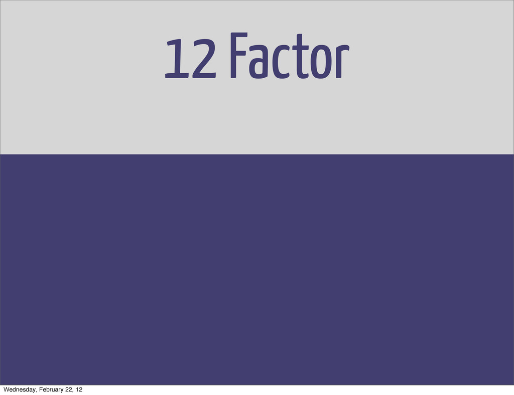 12 Factor Wednesday, February 22, 12