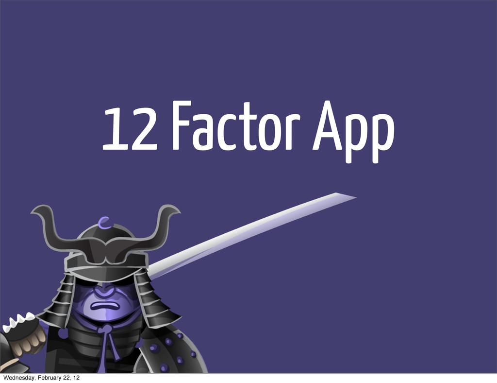 12 Factor App Wednesday, February 22, 12