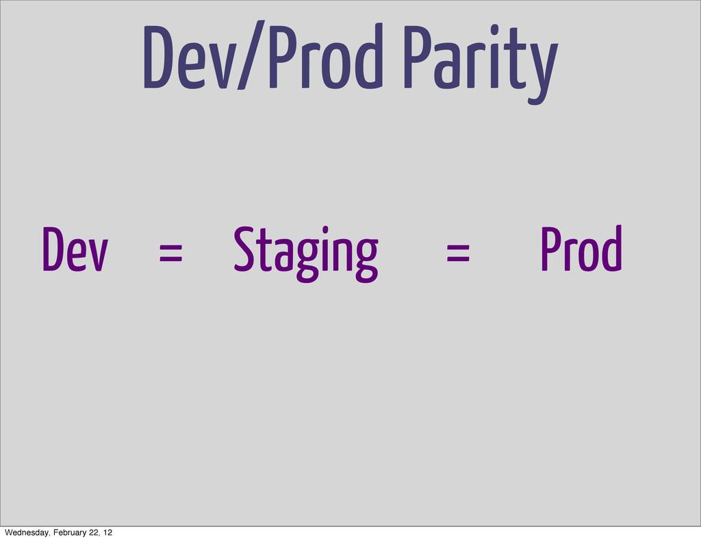 Dev/Prod Parity Dev = Staging = Prod Wednesday,...