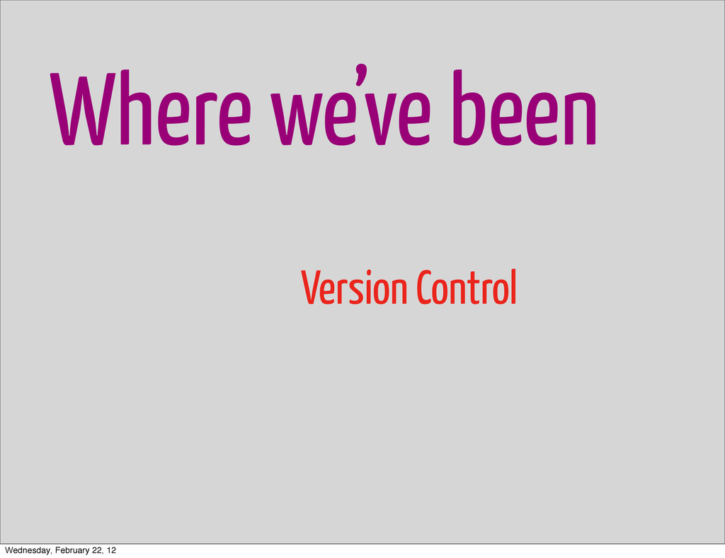 Where we've been Version Control Wednesday, Feb...