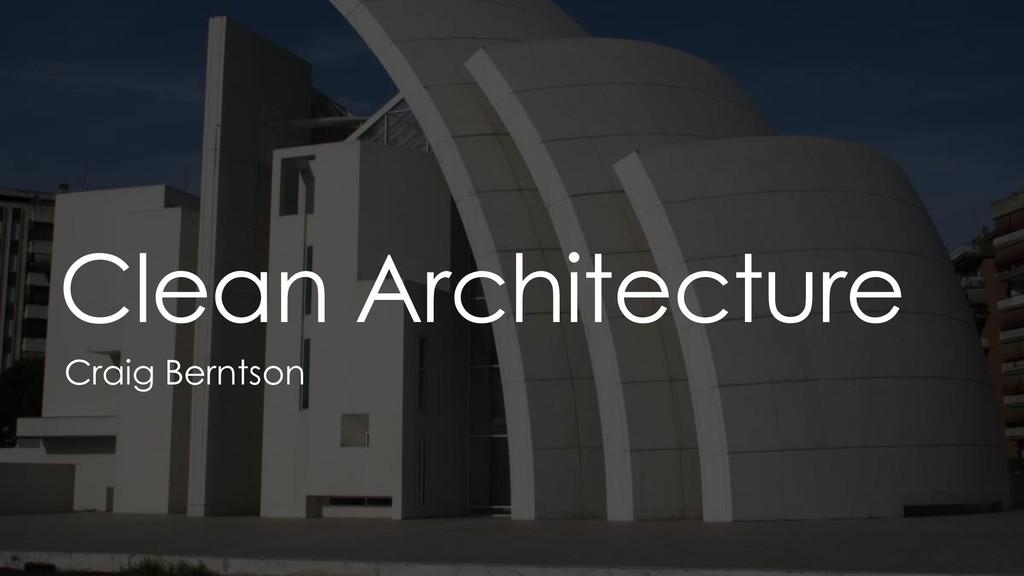 Clean Architecture Craig Berntson