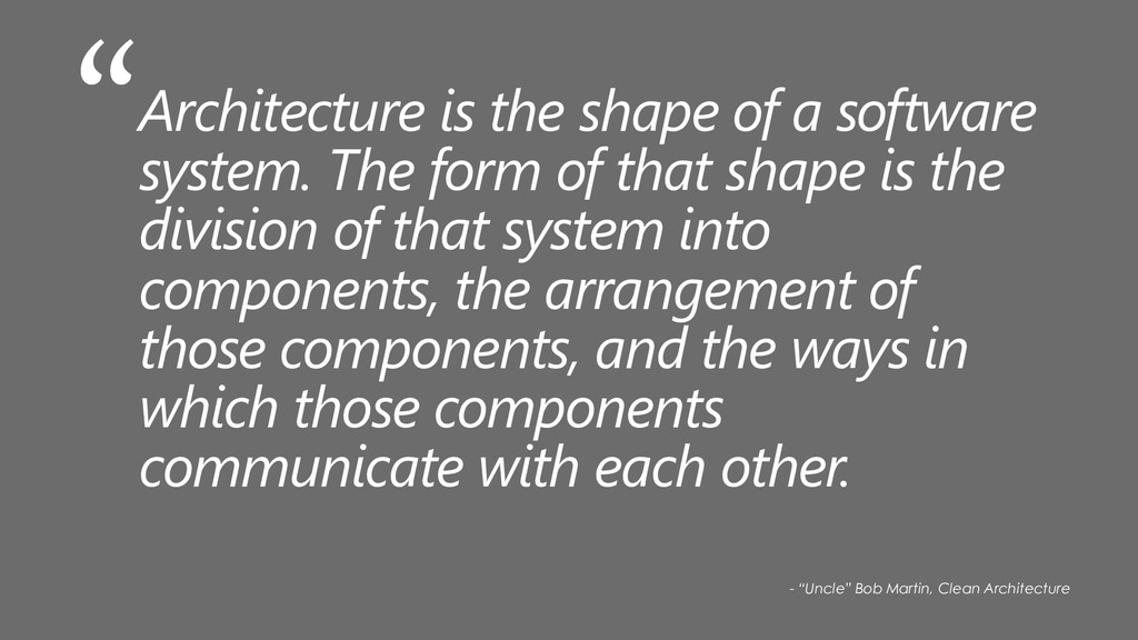 Architecture is the shape of a software system....