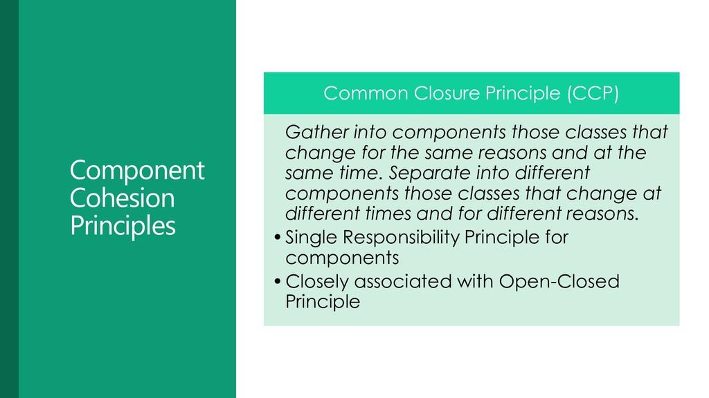 Component Cohesion Principles Common Closure Pr...