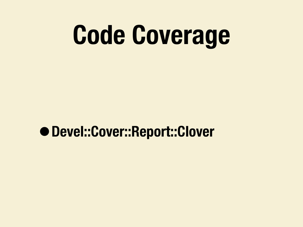 Code Coverage •Devel::Cover::Report::Clover