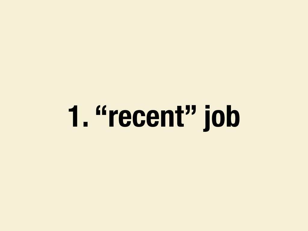 """1. """"recent"""" job"""