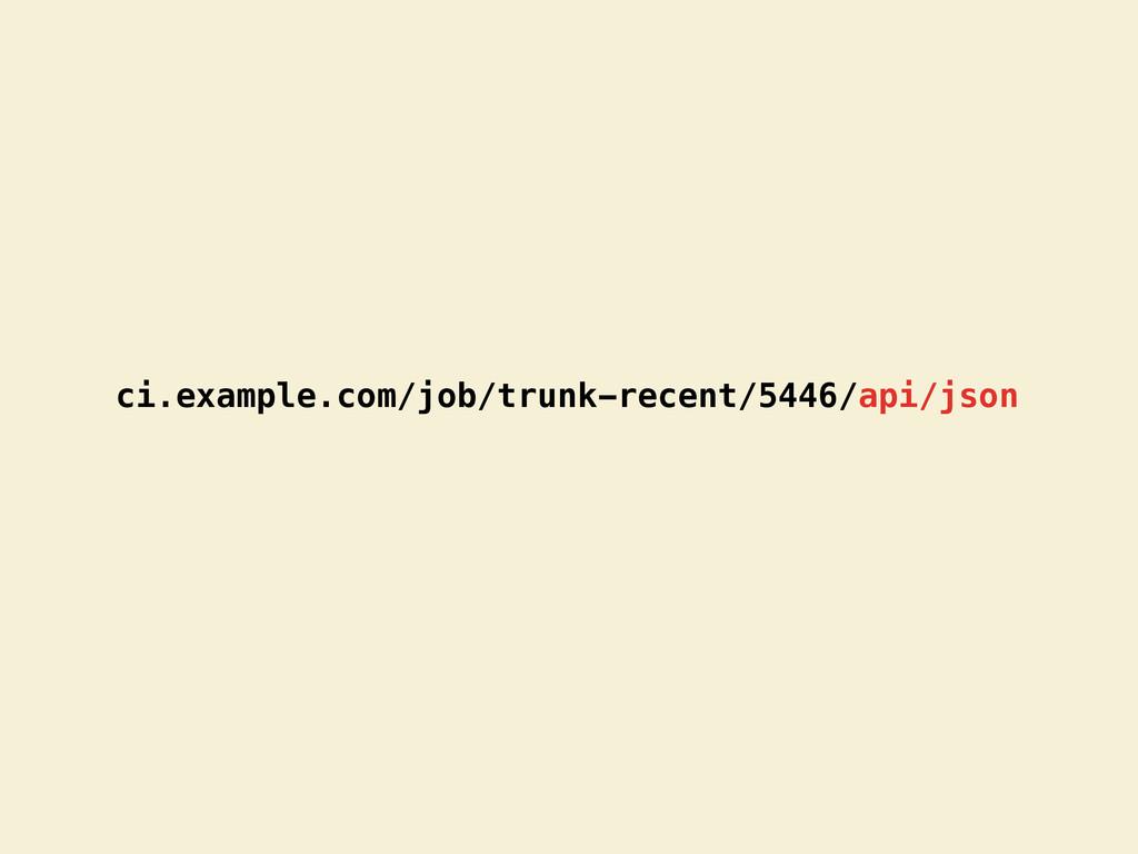 ci.example.com/job/trunk-recent/5446/api/json