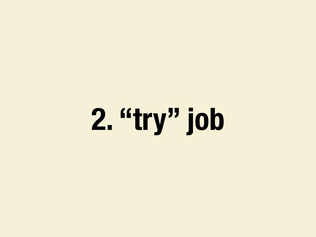 """2. """"try"""" job"""
