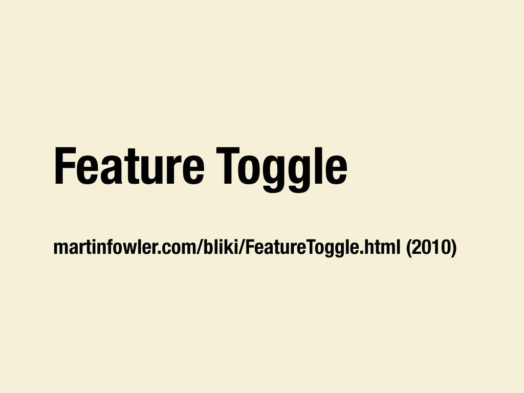 Feature Toggle martinfowler.com/bliki/FeatureTo...