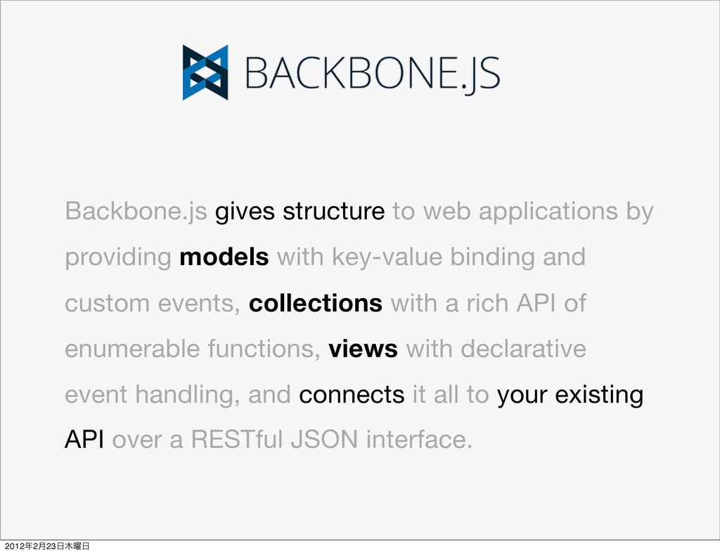 Backbone.js gives structure to web applications...