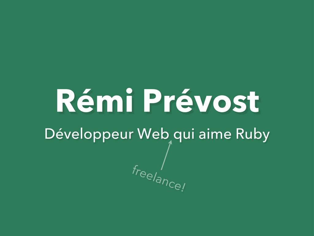 Rémi Prévost Développeur Web qui aime Ruby free...