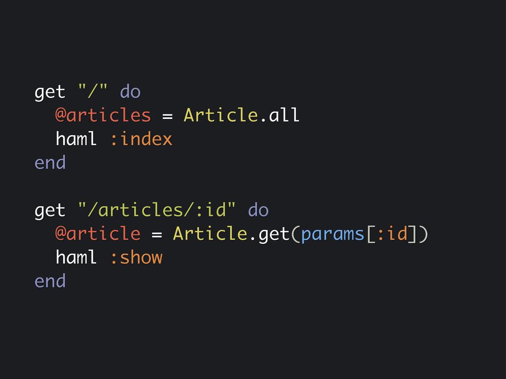 "get ""/"" do @articles = Article.all haml :index ..."